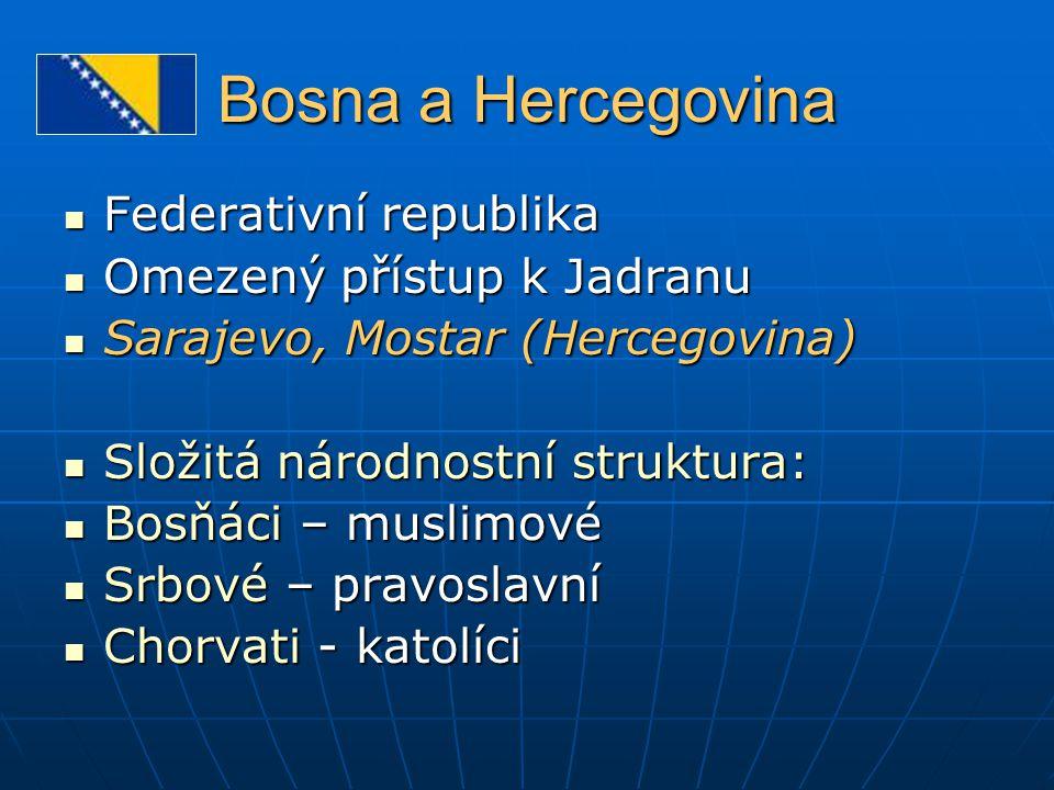 Bosna a Hercegovina Federativní republika Federativní republika Omezený přístup k Jadranu Omezený přístup k Jadranu Sarajevo, Mostar (Hercegovina) Sar