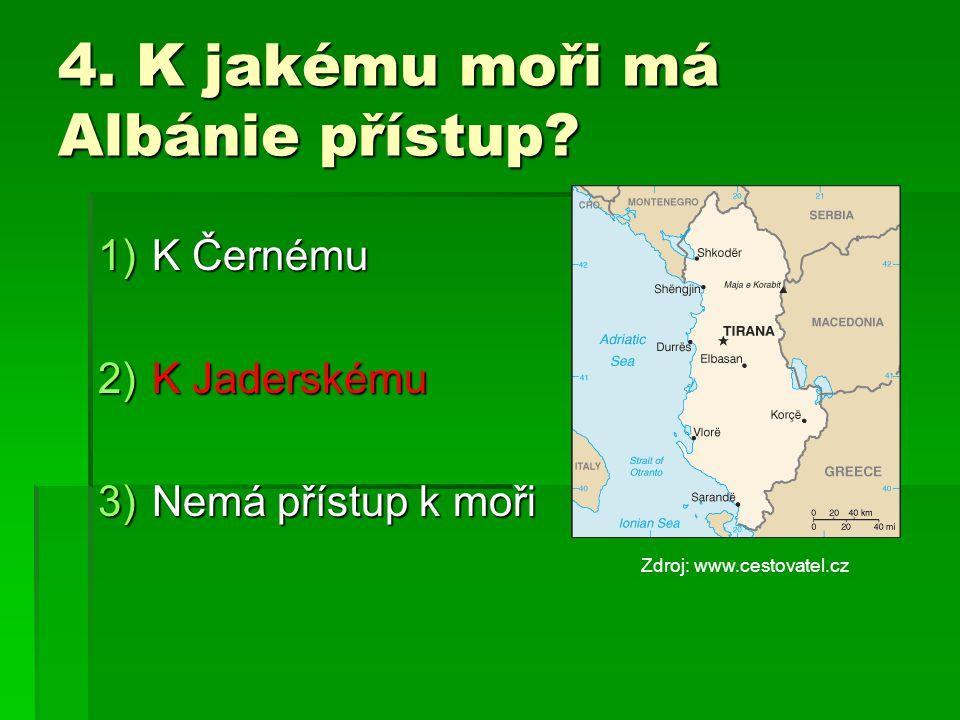 4.K jakému moři má Albánie přístup.