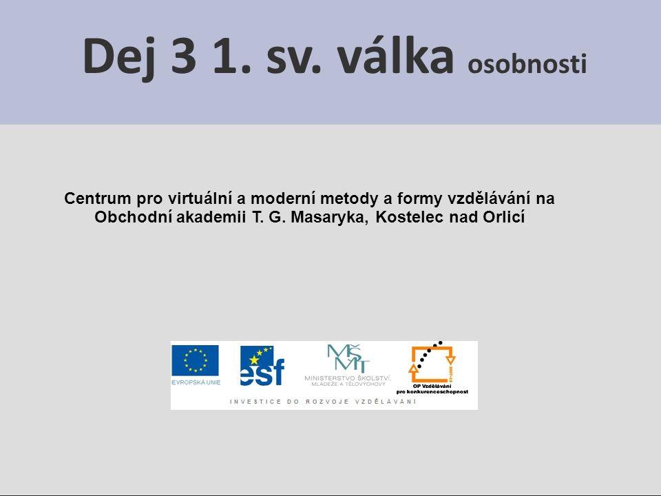 Centrum pro virtuální a moderní metody a formy vzdělávání na Obchodní akademii T. G. Masaryka, Kostelec nad Orlicí Dej 3 1. sv. válka osobnosti