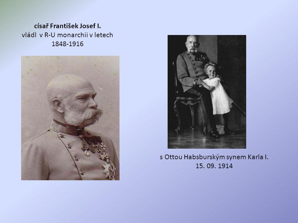 s Ottou Habsburským synem Karla I. 15. 09. 1914 císař František Josef I.