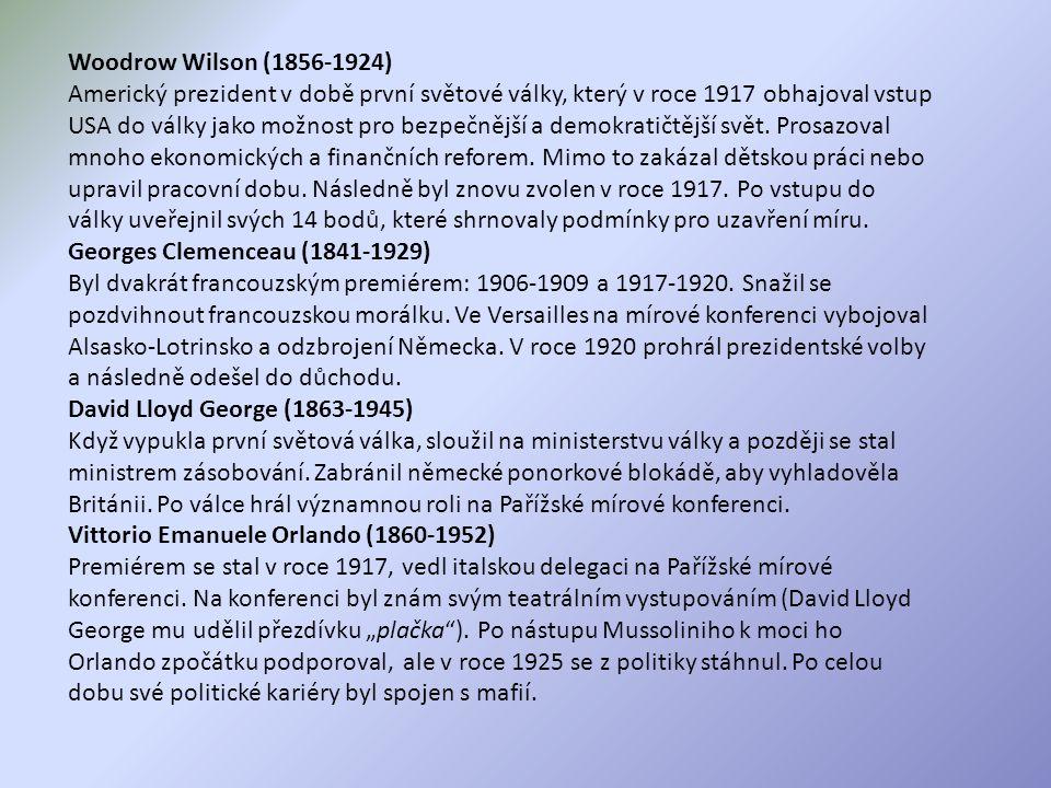 Woodrow Wilson (1856-1924) Americký prezident v době první světové války, který v roce 1917 obhajoval vstup USA do války jako možnost pro bezpečnější
