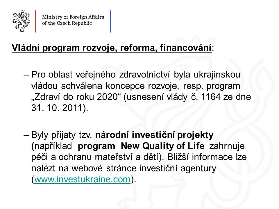 Vládní program rozvoje, reforma, financování: –Pro oblast veřejného zdravotnictví byla ukrajinskou vládou schválena koncepce rozvoje, resp.