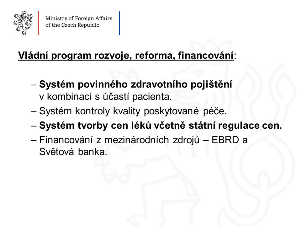 Vládní program rozvoje, reforma, financování: –Systém povinného zdravotního pojištění v kombinaci s účastí pacienta.