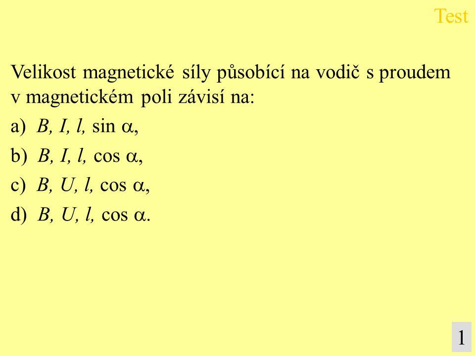 Velikost magnetické síly působící na vodič s proudem v magnetickém poli závisí na: a) B, I, l, sin , b) B, I, l, cos , c) B, U, l, cos , d) B, U, l, cos .