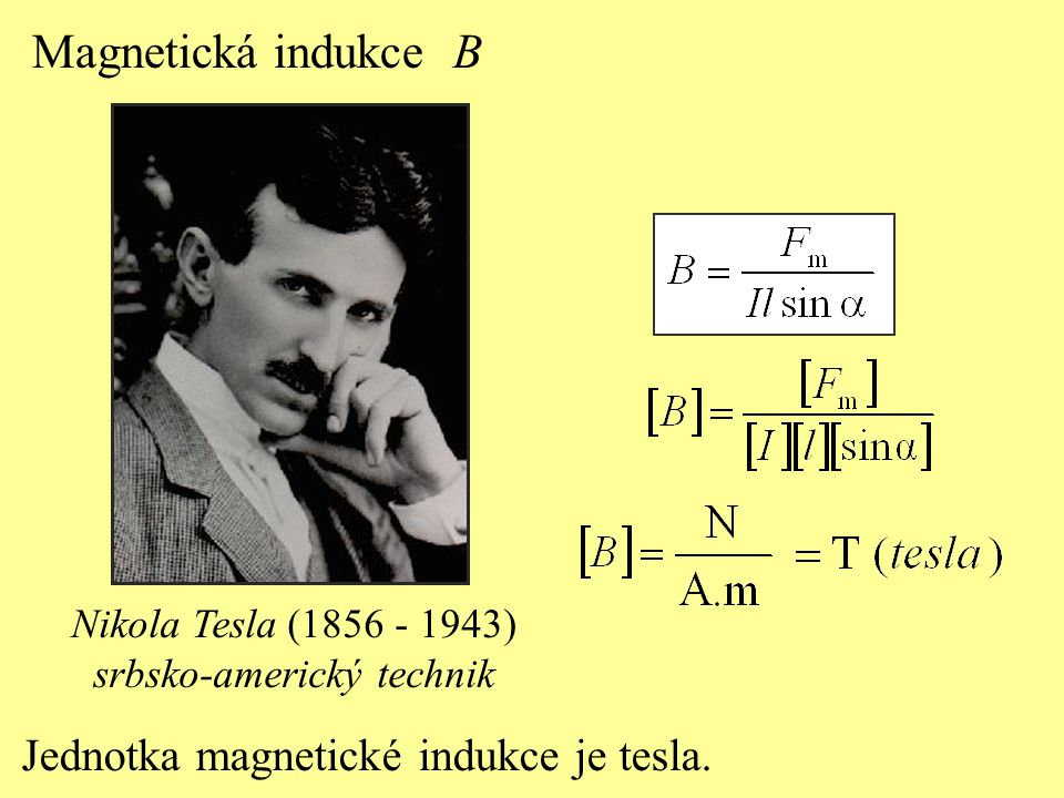 Jednotka magnetické indukce je tesla. Magnetická indukce B Nikola Tesla (1856 - 1943) srbsko-americký technik
