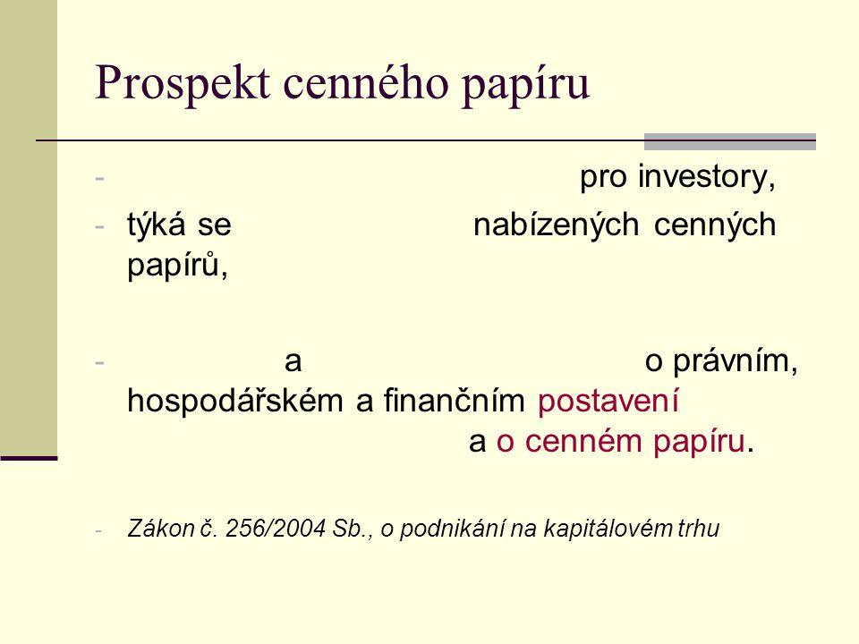 Prospekt cenného papíru - pro investory, - týká se nabízených cenných papírů, - a o právním, hospodářském a finančním postavení a o cenném papíru. - Z