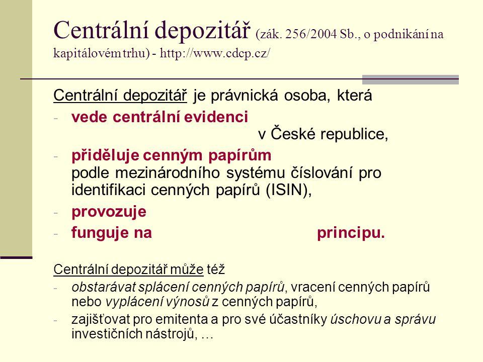 Centrální depozitář (zák. 256/2004 Sb., o podnikání na kapitálovém trhu) - http://www.cdcp.cz/ Centrální depozitář je právnická osoba, která - vede ce