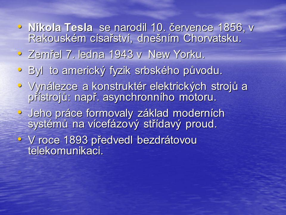 Nikola Tesla se narodil 10. července 1856, v Rakouském císařství, dnešním Chorvatsku. Nikola Tesla se narodil 10. července 1856, v Rakouském císařství
