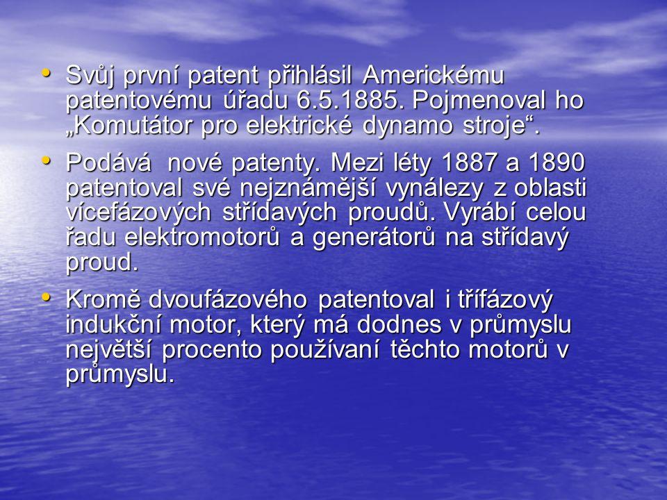 """Svůj první patent přihlásil Americkému patentovému úřadu 6.5.1885. Pojmenoval ho """"Komutátor pro elektrické dynamo stroje"""". Svůj první patent přihlásil"""