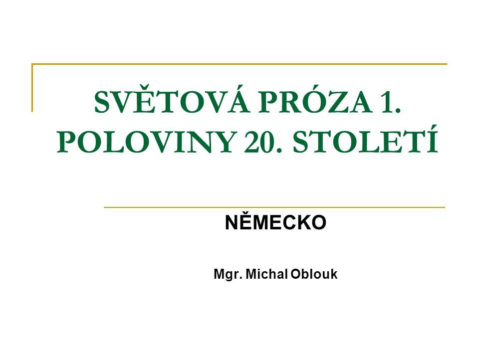 SVĚTOVÁ PRÓZA 1. POLOVINY 20. STOLETÍ NĚMECKO Mgr. Michal Oblouk