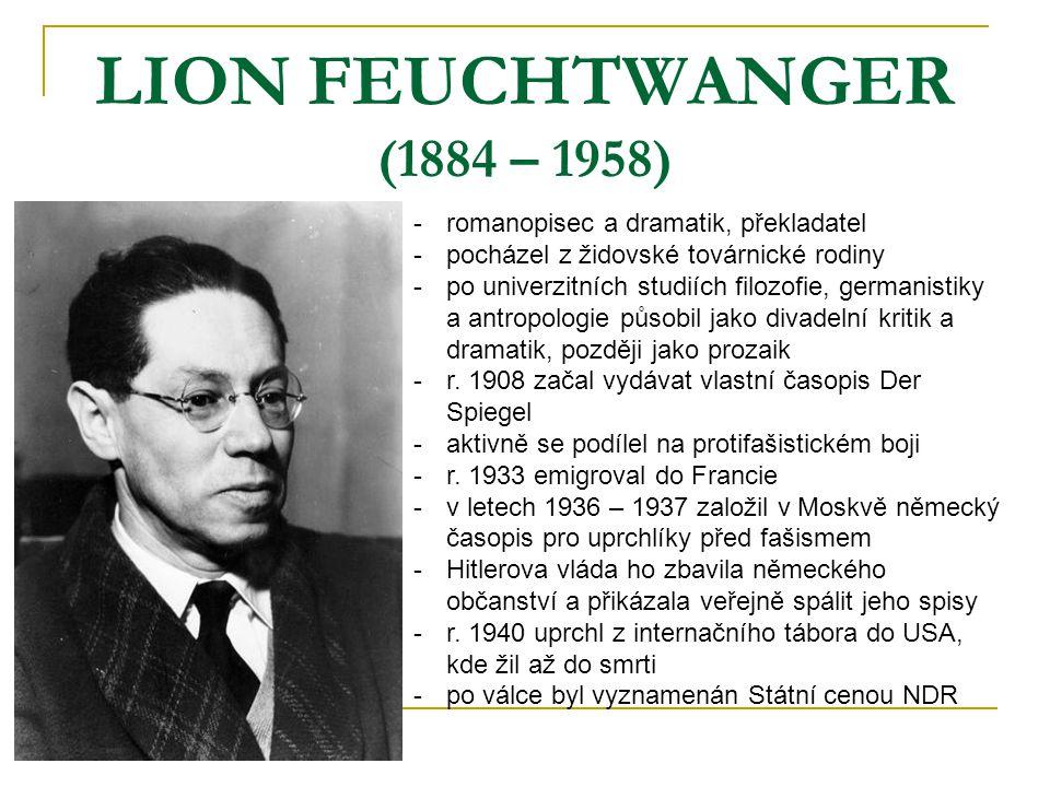LION FEUCHTWANGER (1884 – 1958) -r-romanopisec a dramatik, překladatel -p-pocházel z židovské továrnické rodiny -p-po univerzitních studiích filozofie, germanistiky a antropologie působil jako divadelní kritik a dramatik, později jako prozaik -r-r.