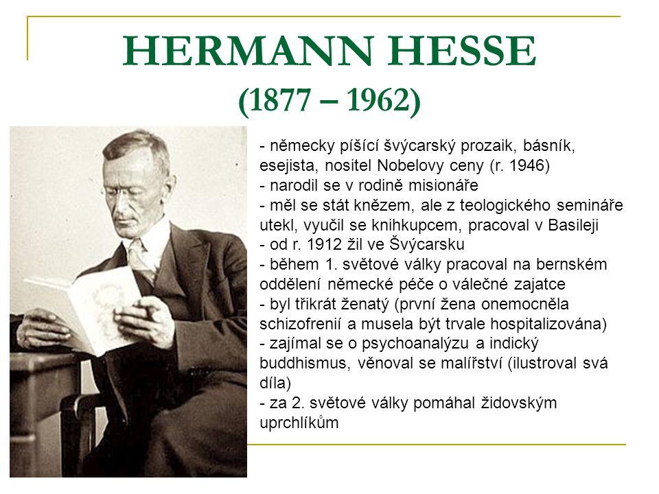 HERMANN HESSE (1877 – 1962) - německy píšící švýcarský prozaik, básník, esejista, nositel Nobelovy ceny (r. 1946) arodil se v rodině misionáře - měl s