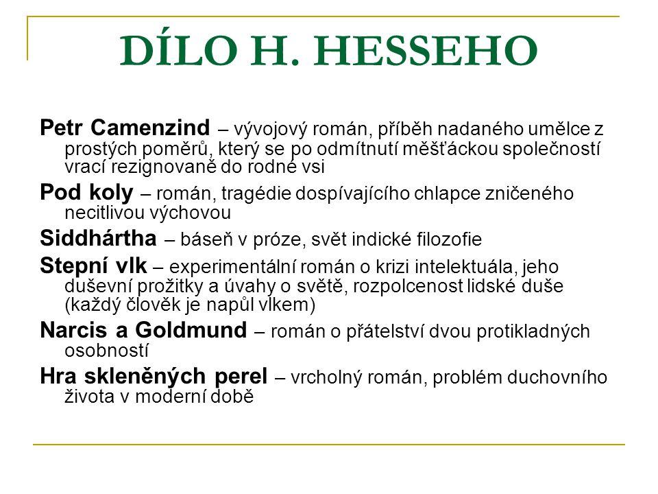 DÍLO H. HESSEHO Petr Camenzind – vývojový román, příběh nadaného umělce z prostých poměrů, který se po odmítnutí měšťáckou společností vrací rezignova