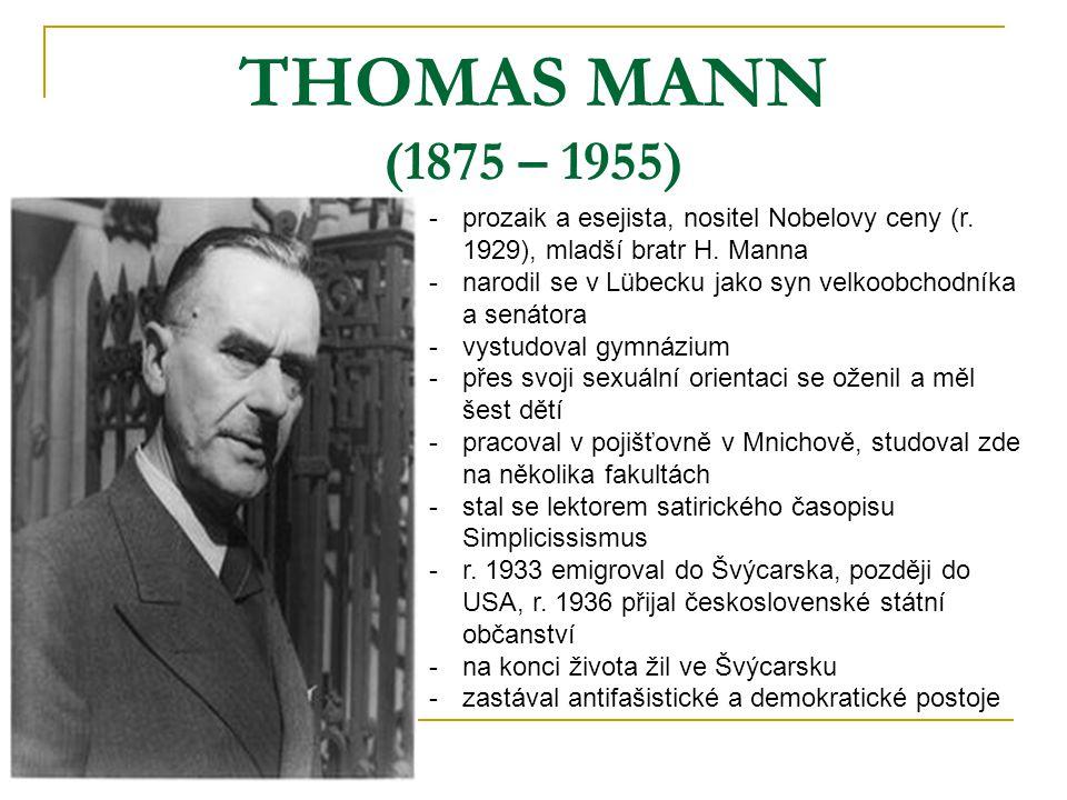 THOMAS MANN (1875 – 1955) -p-prozaik a esejista, nositel Nobelovy ceny (r. 1929), mladší bratr H. Manna -n-narodil se v Lübecku jako syn velkoobchodní