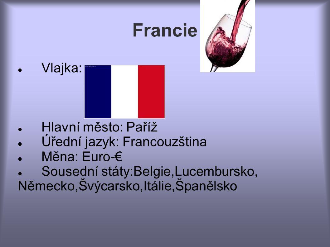 Francie Vlajka: Hlavní město: Paříž Úřední jazyk: Francouzština Měna: Euro-€ Sousední státy:Belgie,Lucembursko, Německo,Švýcarsko,Itálie,Španělsko