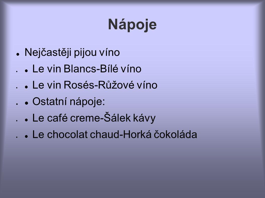 Nápoje Nejčastěji pijou víno Le vin Blancs-Bílé víno Le vin Rosés-Růžové víno Ostatní nápoje: Le café creme-Šálek kávy Le chocolat chaud-Horká čokoláda