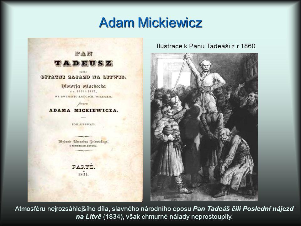 Adam Mickiewicz Ilustrace k Panu Tadeáši z r.1860 Atmosféru nejrozsáhlejšího díla, slavného národního eposu Pan Tadeáš čili Poslední nájezd na Litvě (1834), však chmurné nálady neprostoupily.