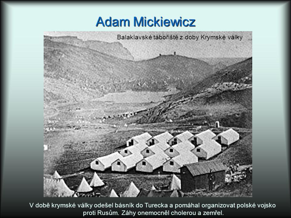 Adam Mickiewicz Balaklavské tábořiště z doby Krymské války V době krymské války odešel básník do Turecka a pomáhal organizovat polské vojsko proti Rusům.