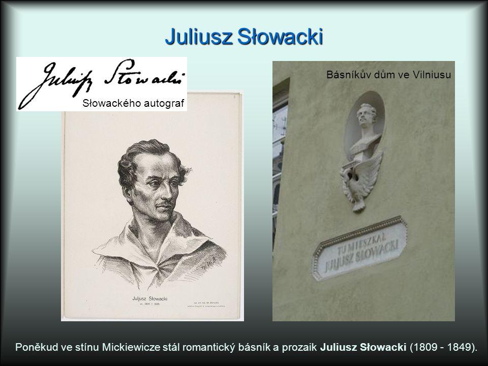 Juliusz Słowacki Poněkud ve stínu Mickiewicze stál romantický básník a prozaik Juliusz Słowacki (1809 - 1849). Básníkův dům ve Vilniusu Słowackého aut