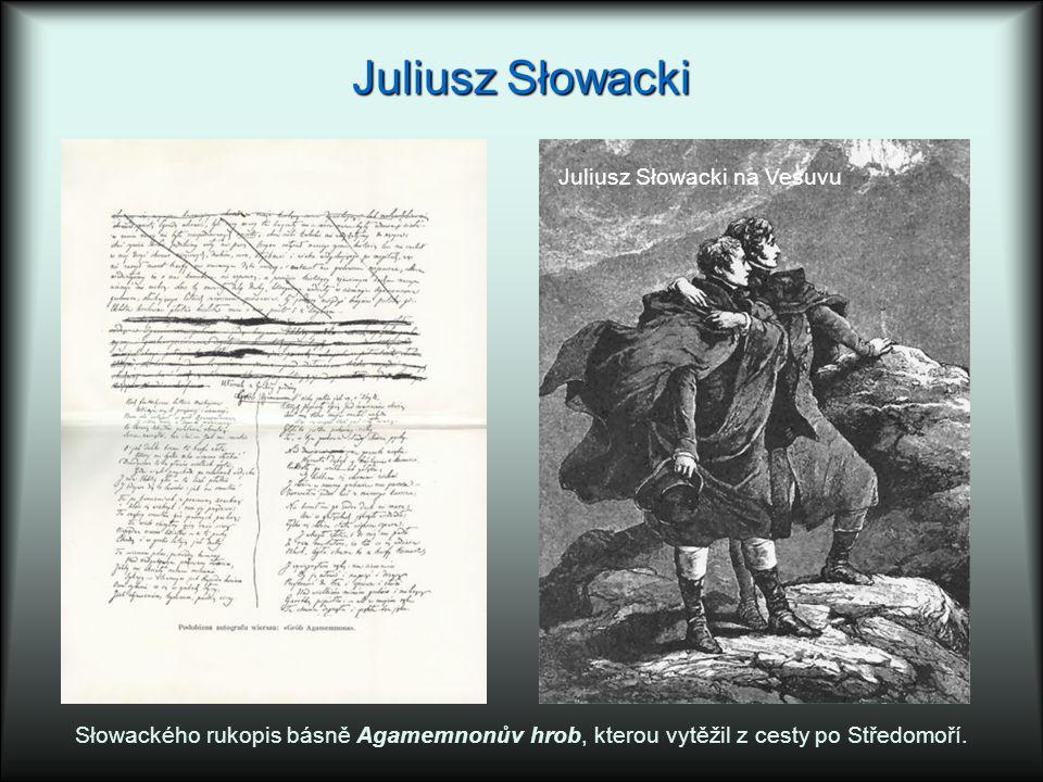 Juliusz Słowacki Słowackého rukopis básně Agamemnonův hrob, kterou vytěžil z cesty po Středomoří. Juliusz Słowacki na Vesuvu