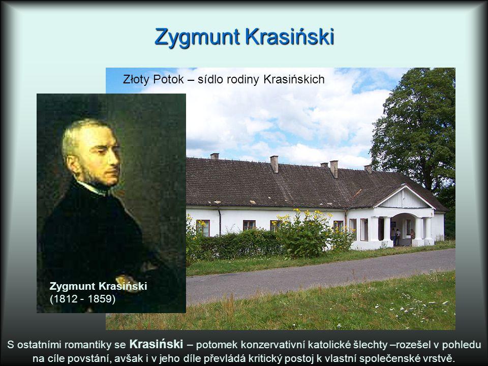 Zygmunt Krasiński Złoty Potok – sídlo rodiny Krasińskich S ostatními romantiky se Krasiński – potomek konzervativní katolické šlechty –rozešel v pohledu na cíle povstání, avšak i v jeho díle převládá kritický postoj k vlastní společenské vrstvě.