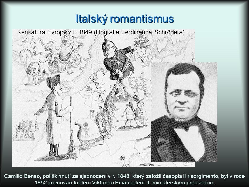 Italský romantismus Camillo Benso, politik hnutí za sjednocení v r. 1848, který založil časopis Il risorgimento, byl v roce 1852 jmenován králem Vikto
