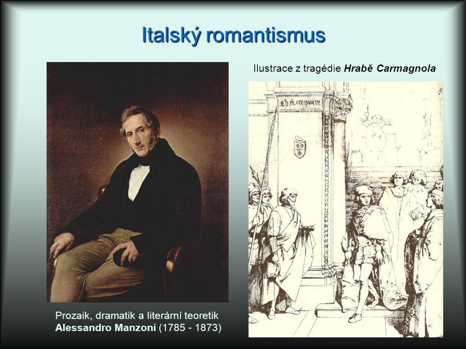 Italský romantismus Prozaik, dramatik a literární teoretik Alessandro Manzoni (1785 - 1873) Ilustrace z tragédie Hrabě Carmagnola