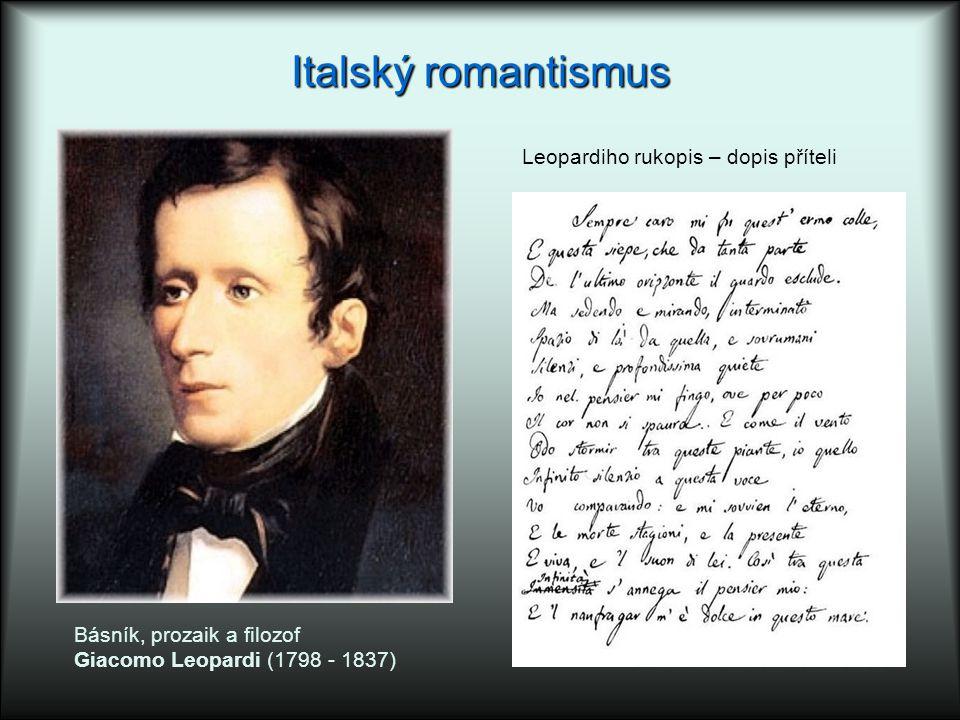 Italský romantismus Básník, prozaik a filozof Giacomo Leopardi (1798 - 1837) Leopardiho rukopis – dopis příteli