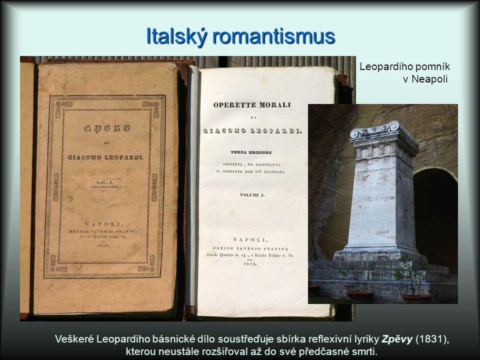 Italský romantismus Veškeré Leopardiho básnické dílo soustřeďuje sbírka reflexivní lyriky Zpěvy (1831), kterou neustále rozšiřoval až do své předčasné smrti.
