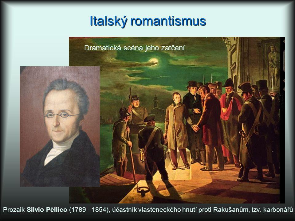 Italský romantismus Prozaik Silvio Pèllico (1789 - 1854), účastník vlasteneckého hnutí proti Rakušanům, tzv. karbonářů Dramatická scéna jeho zatčení.