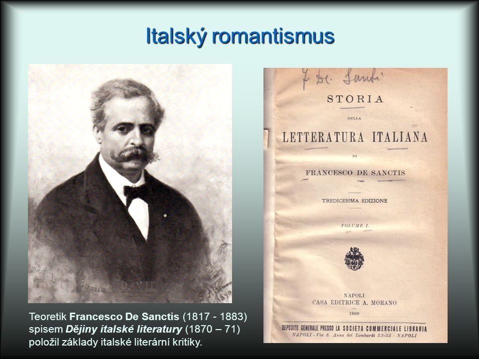 Italský romantismus Teoretik Francesco De Sanctis (1817 - 1883) spisem Dějiny italské literatury (1870 – 71) položil základy italské literární kritiky