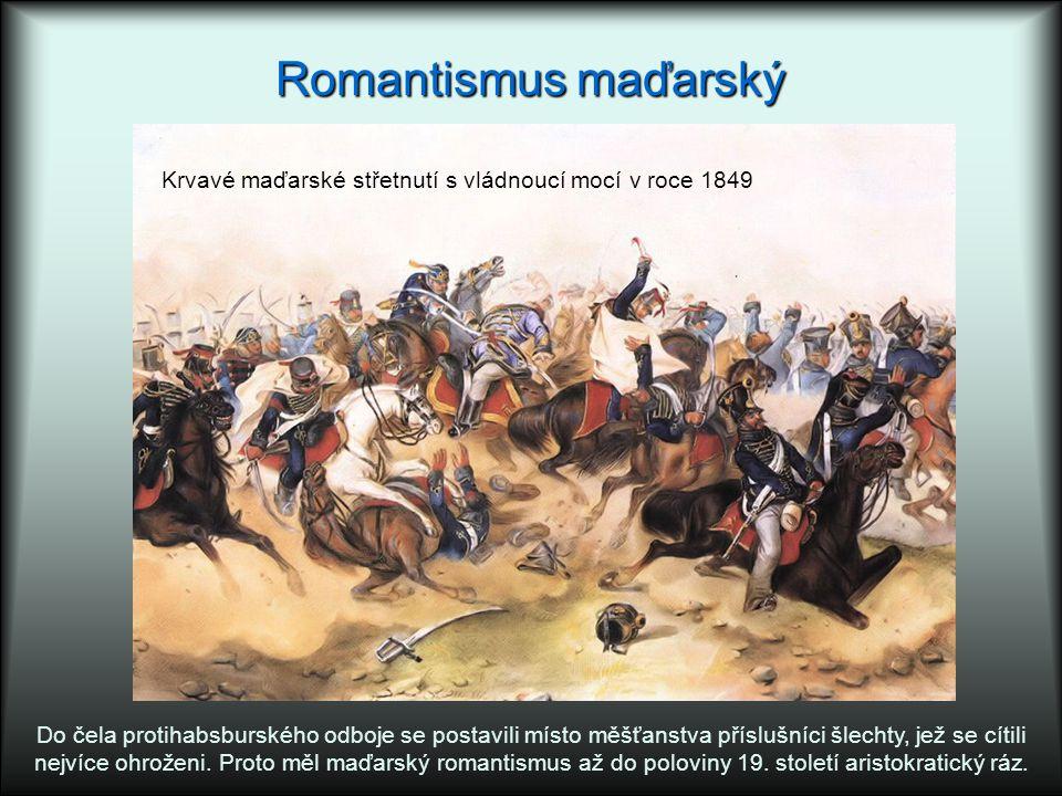 Romantismus maďarský Do čela protihabsburského odboje se postavili místo měšťanstva příslušníci šlechty, jež se cítili nejvíce ohroženi. Proto měl maď