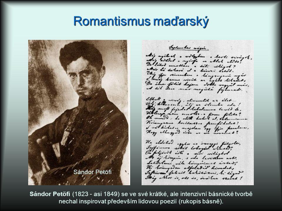 Romantismus maďarský Sándor Petöfi (1823 - asi 1849) se ve své krátké, ale intenzivní básnické tvorbě nechal inspirovat především lidovou poezií (rukopis básně).