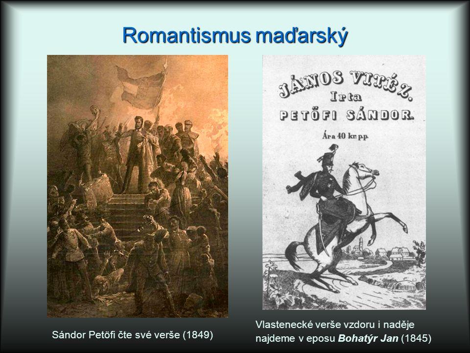 Romantismus maďarský Sándor Petöfi čte své verše (1849) Vlastenecké verše vzdoru i naděje najdeme v eposu Bohatýr Jan (1845)