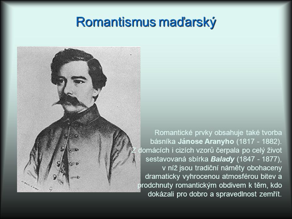 Romantismus maďarský Romantické prvky obsahuje také tvorba básníka Jánose Aranyho (1817 - 1882).