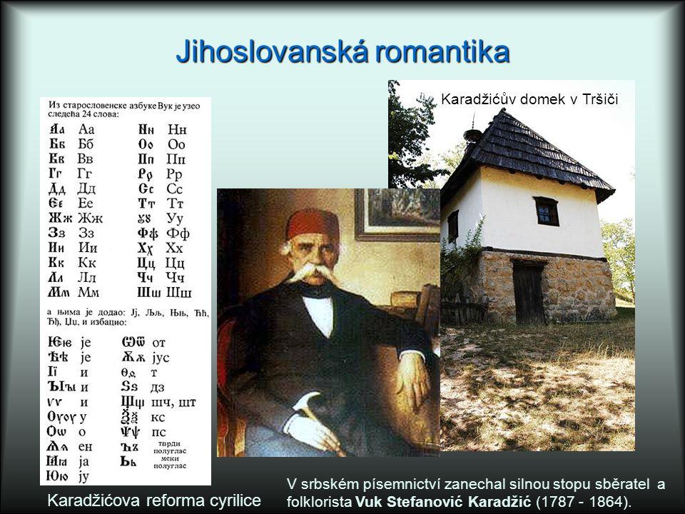 Jihoslovanská romantika Karadžićova reforma cyrilice V srbském písemnictví zanechal silnou stopu sběratel a folklorista Vuk Stefanović Karadžić (1787