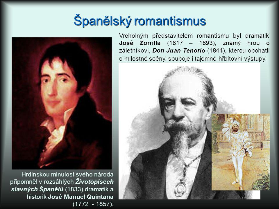 Španělský romantismus Hrdinskou minulost svého národa připomněl v rozsáhlých Životopisech slavných Španělů (1833) dramatik a historik José Manuel Quintana (1772 - 1857).
