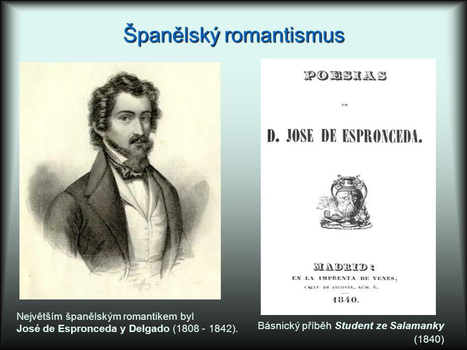 Španělský romantismus Největším španělským romantikem byl José de Espronceda y Delgado (1808 - 1842). Básnický příběh Student ze Salamanky (1840)