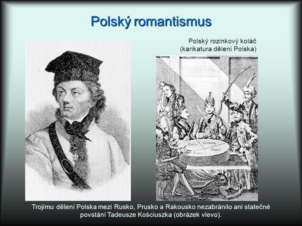 Polský romantismus Polský rozinkový koláč (karikatura dělení Polska) Trojímu dělení Polska mezi Rusko, Prusko a Rakousko nezabránilo ani statečné povs