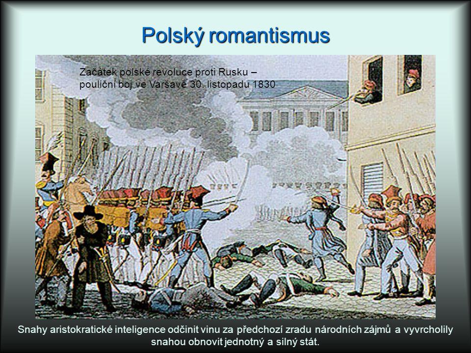 Polský romantismus Snahy aristokratické inteligence odčinit vinu za předchozí zradu národních zájmů a vyvrcholily snahou obnovit jednotný a silný stát