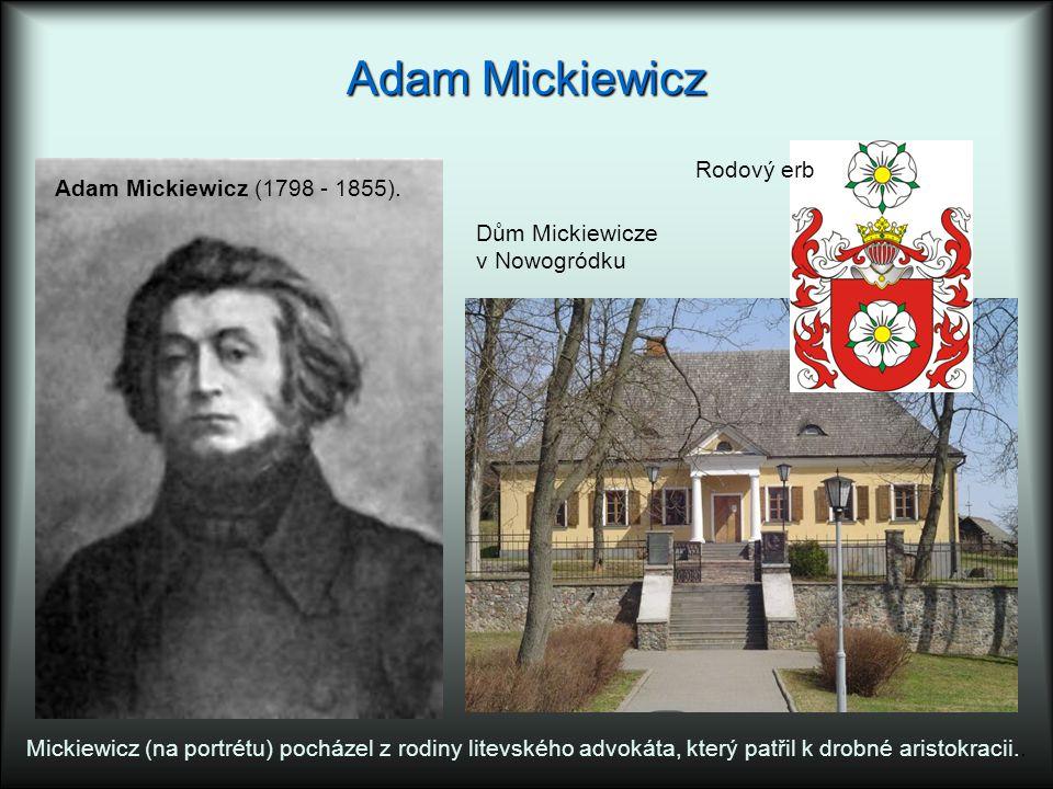 Adam Mickiewicz Dům Mickiewicze v Nowogródku Mickiewicz (na portrétu) pocházel z rodiny litevského advokáta, který patřil k drobné aristokracii.. Rodo