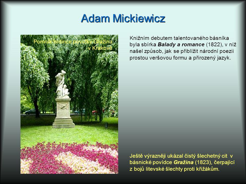 Adam Mickiewicz Pomník hrdince povídky Gražina v Krakově Knižním debutem talentovaného básníka byla sbírka Balady a romance (1822), v níž našel způsob, jak se přiblížit národní poezii prostou veršovou formu a přirozený jazyk.