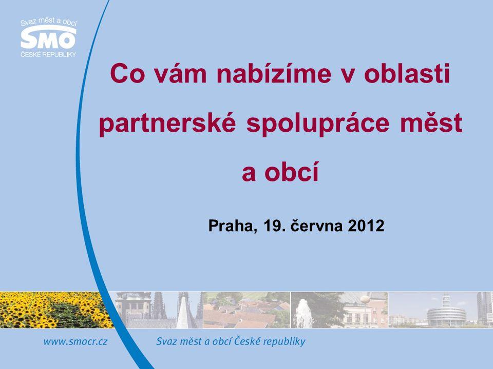 Co vám nabízíme v oblasti partnerské spolupráce měst a obcí Praha, 19. června 2012