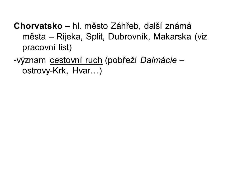 Chorvatsko – hl. město Záhřeb, další známá města – Rijeka, Split, Dubrovník, Makarska (viz pracovní list) -význam cestovní ruch (pobřeží Dalmácie – os