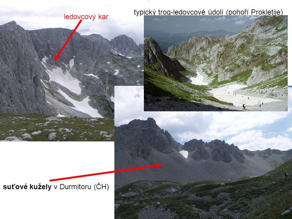suťové kužely v Durmitoru (ČH) ledovcový kar typický trog-ledovcové údolí (pohoří Prokletije)