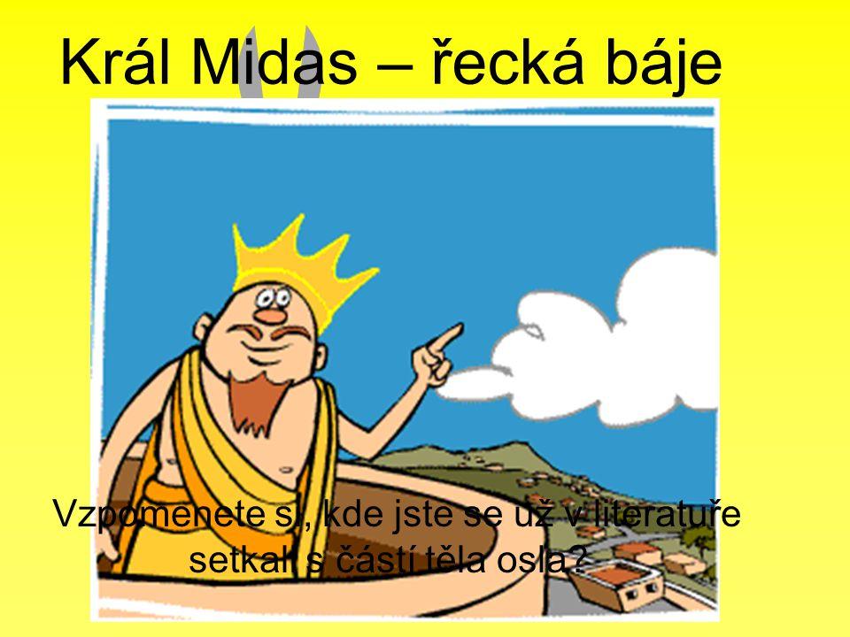 Král Midas – řecká báje Vzpomenete si, kde jste se už v literatuře setkali s částí těla osla?