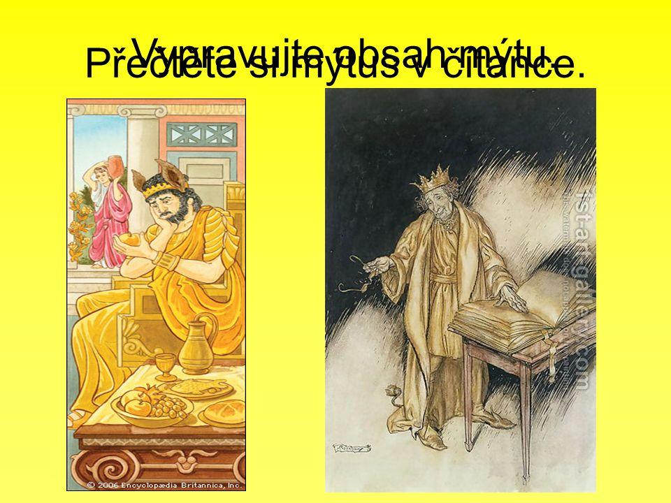 Přečtěte si mýtus v čítance. Vypravujte obsah mýtu.