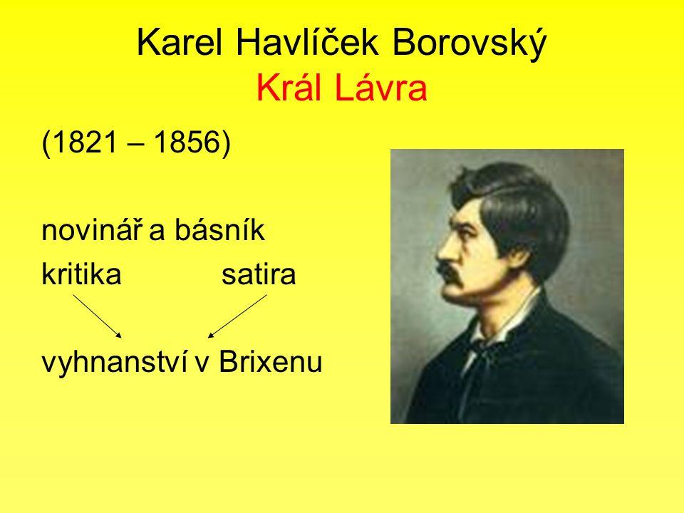 Karel Havlíček Borovský Král Lávra (1821 – 1856) novinář a básník kritika satira vyhnanství v Brixenu