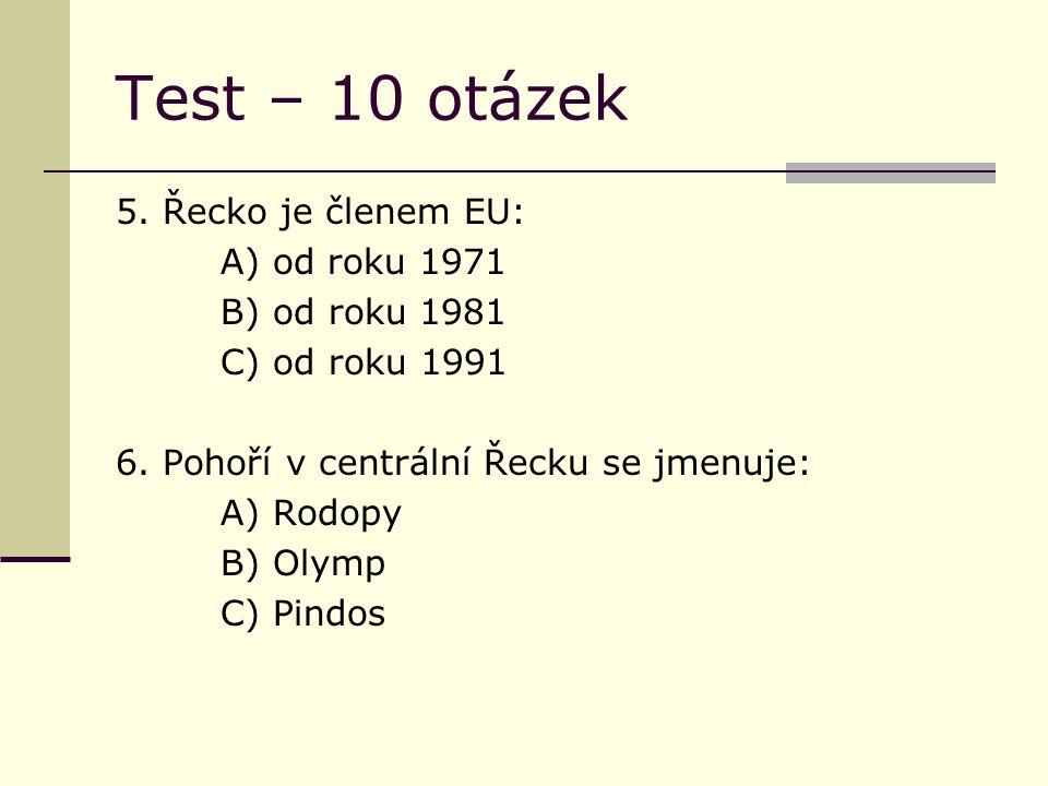Test – 10 otázek 5. Řecko je členem EU: A) od roku 1971 B) od roku 1981 C) od roku 1991 6.