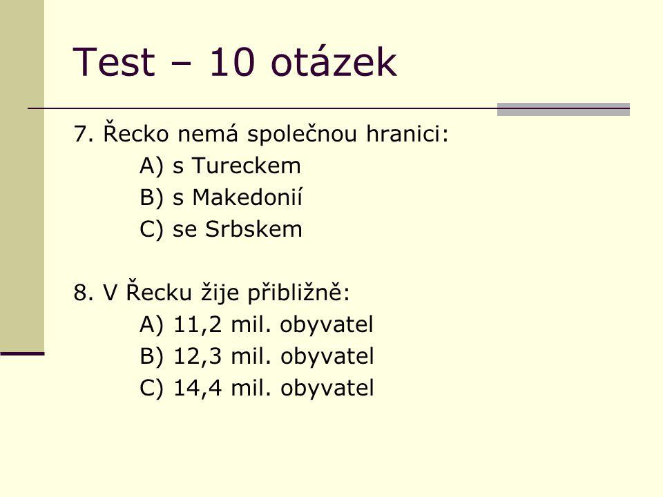 Test – 10 otázek 7. Řecko nemá společnou hranici: A) s Tureckem B) s Makedonií C) se Srbskem 8.